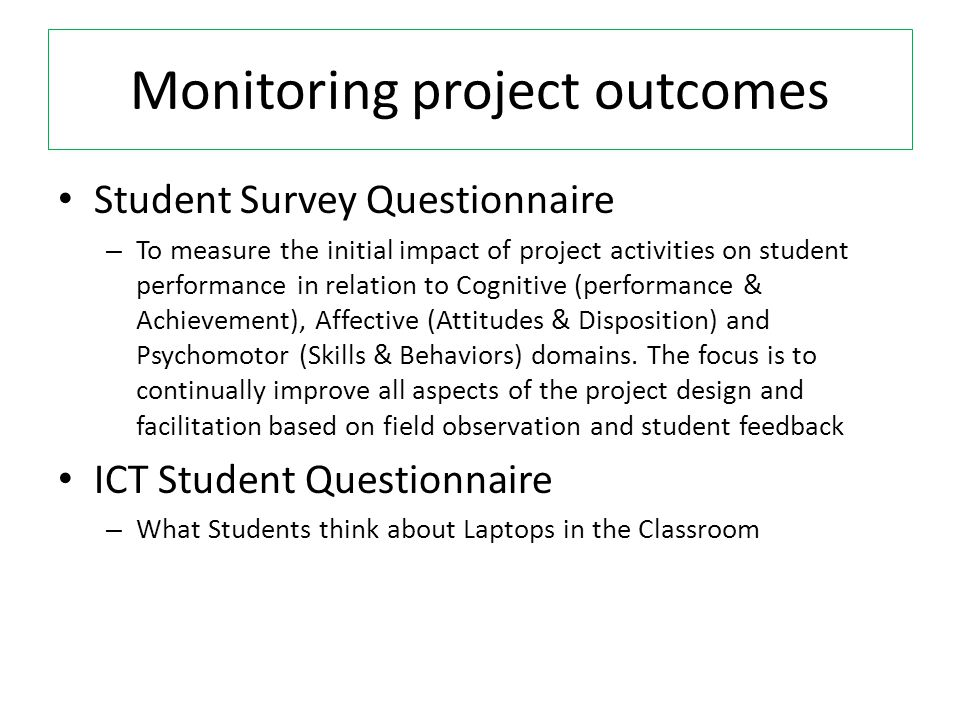 Monitoring project outcomes Student Survey Questionnaire – To measure the initial impact of project activities on student performance in relation to C
