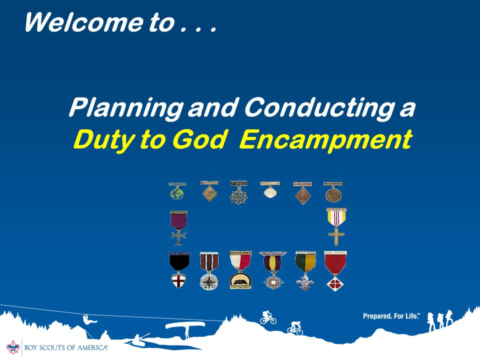 Welcome to... Planning and Conducting a Duty to God Encampment