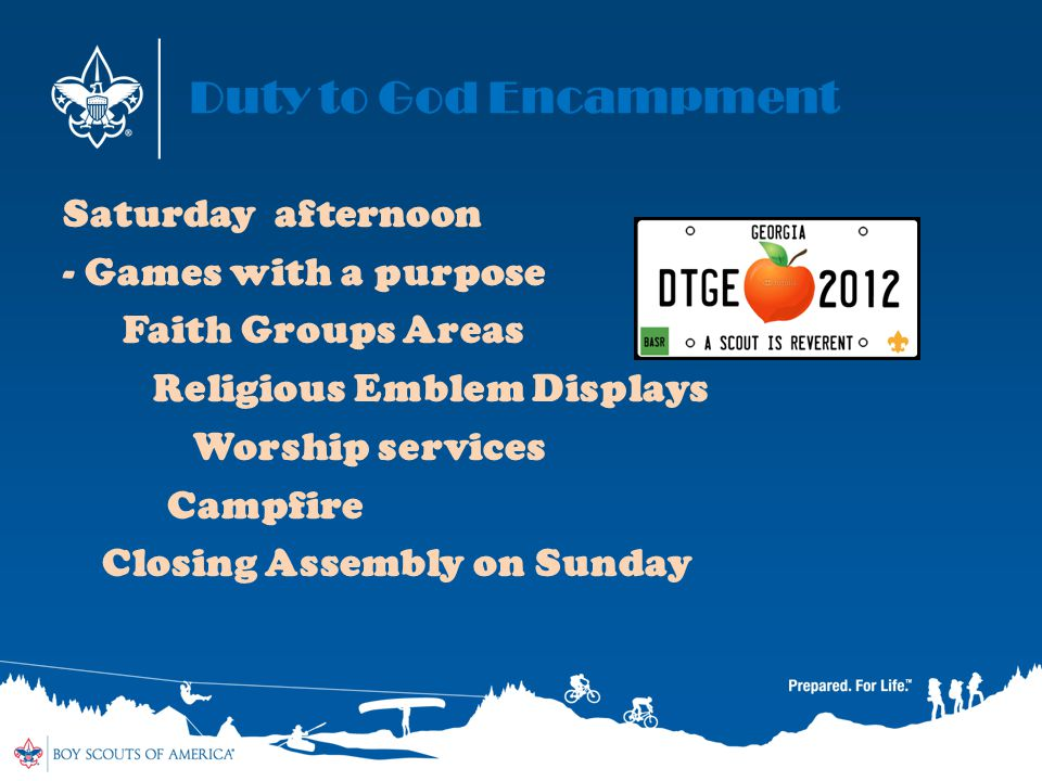 Duty to God Encampment Saturday afternoon - Games with a purpose Faith Groups Areas Religious Emblem Displays Worship services Campfire Closing Assemb