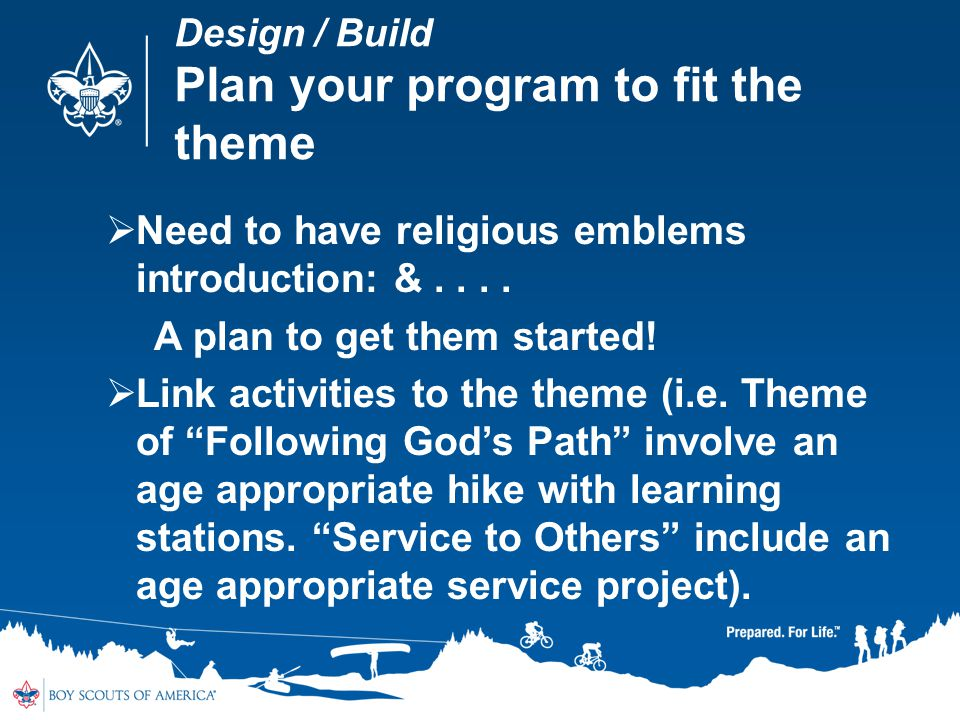 Design / Build Plan your program to fit the theme Need to have religious emblems introduction: &.... A plan to get them started! Link activities to th