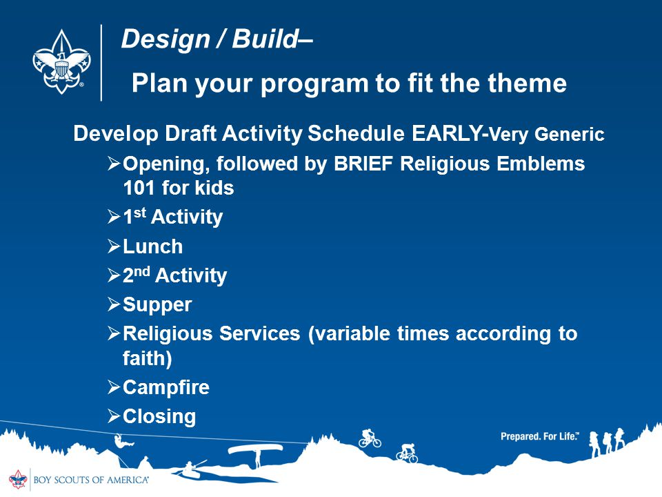 Design / Build– Plan your program to fit the theme Develop Draft Activity Schedule EARLY- Very Generic Opening, followed by BRIEF Religious Emblems 10