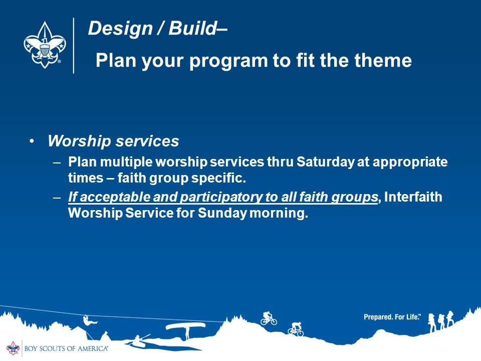 Design / Build– Plan your program to fit the theme Worship services –Plan multiple worship services thru Saturday at appropriate times – faith group specific.