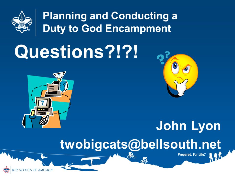 Planning and Conducting a Duty to God Encampment Questions?!?! John Lyon twobigcats@bellsouth.net