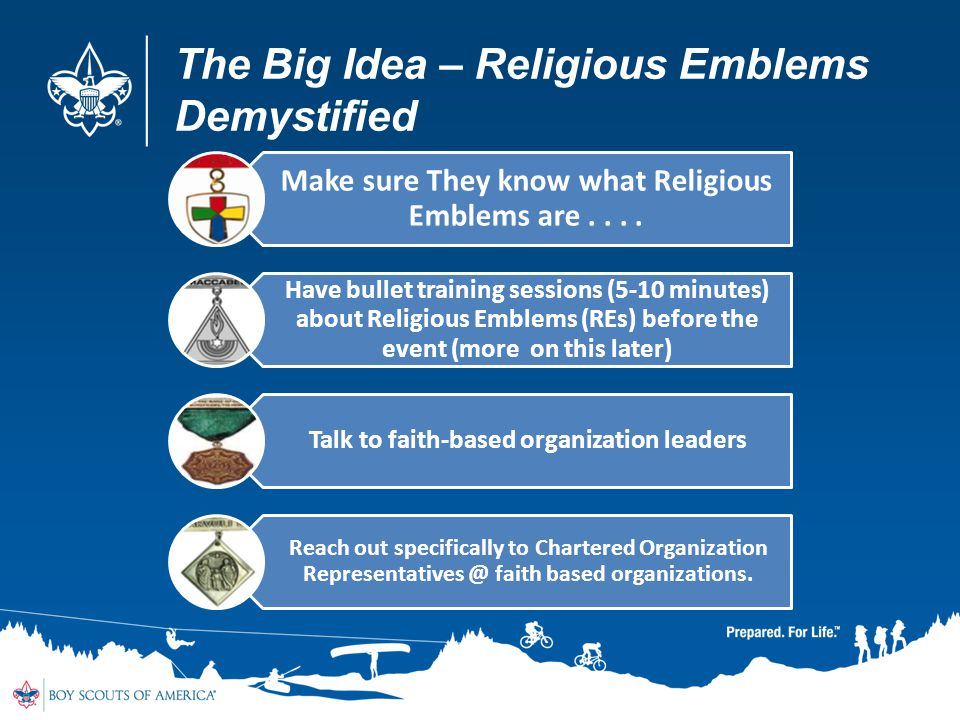 The Big Idea – Religious Emblems Demystified Make sure They know what Religious Emblems are.... Have bullet training sessions (5-10 minutes) about Rel