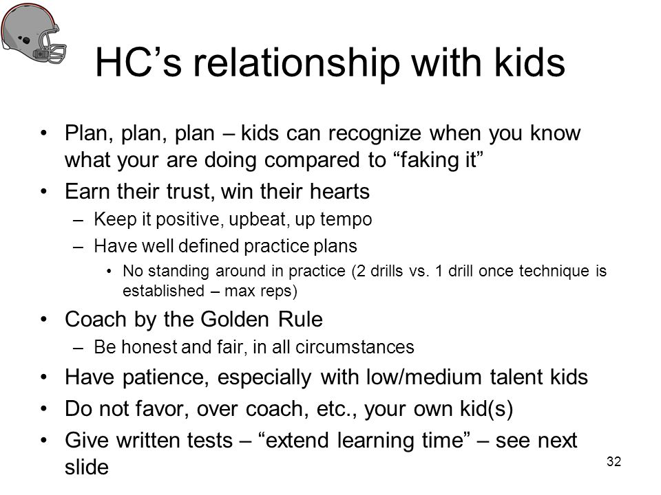 HCs relationship with kids Plan, plan, plan – kids can recognize when you know what your are doing compared to faking it Earn their trust, win their h