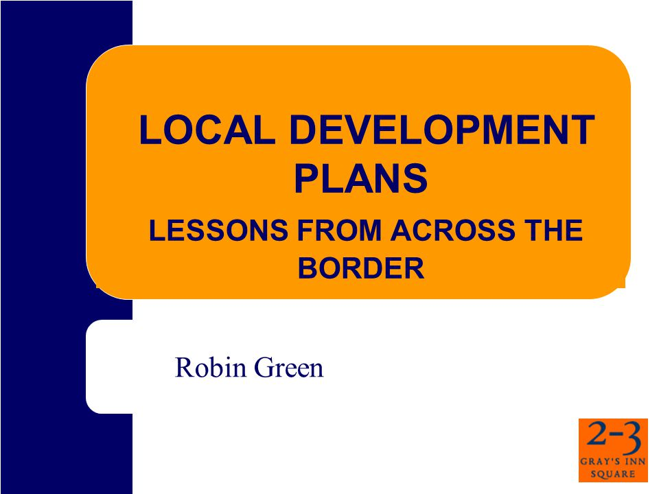 LOCAL DEVELOPMENT PLANS LESSONS FROM ACROSS THE BORDER Robin Green