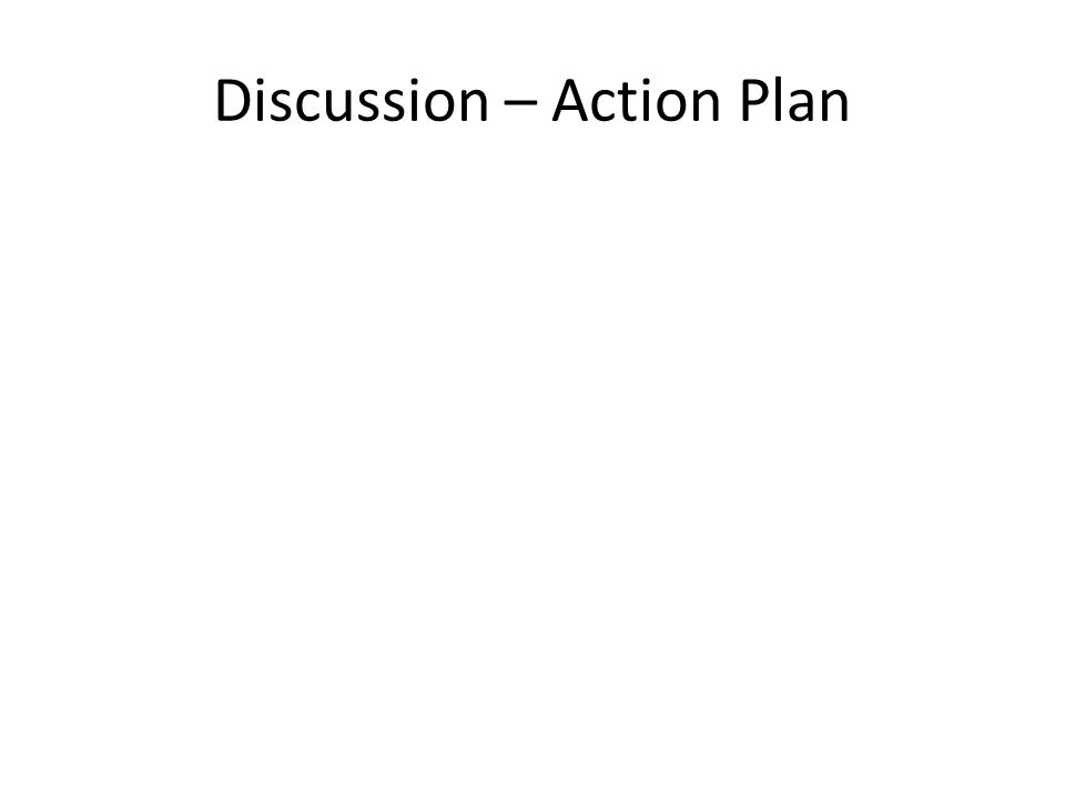 Discussion – Action Plan