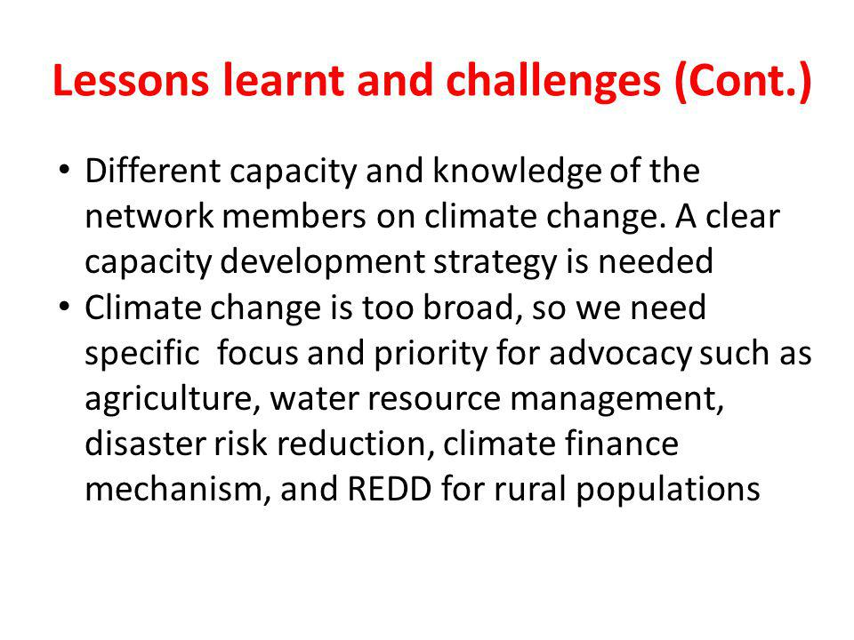 Lessons learnt and challenges (Cont.) Different capacity and knowledge of the network members on climate change.