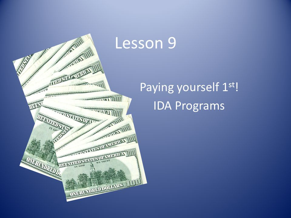 Lesson 9 Paying yourself 1 st ! IDA Programs