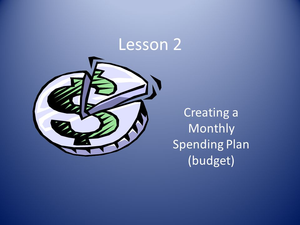 Lesson 2 Creating a Monthly Spending Plan (budget)