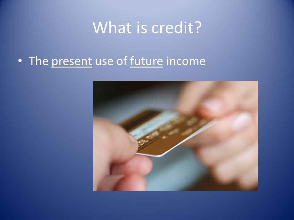 What is credit? The present use of future income