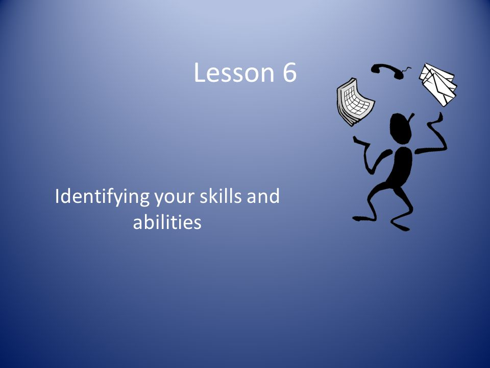 Lesson 6 Identifying your skills and abilities