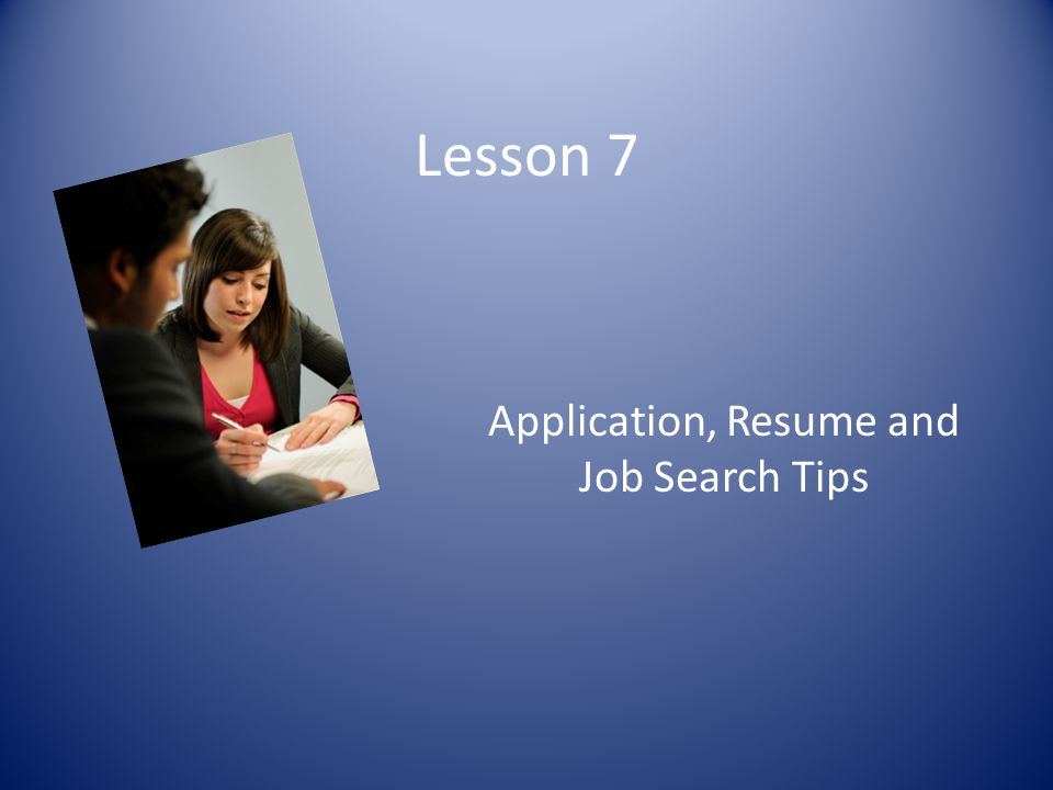Lesson 7 Application, Resume and Job Search Tips