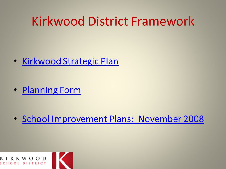 Recommendations for Kirkwood Continue to share through eBooks Create clear connections between strategic plan and school improvement Clear and measurable timelines for reaching goals Clear explanations of funding and money expenditures