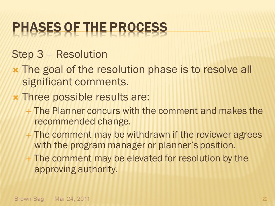 Step 3 – Resolution The goal of the resolution phase is to resolve all significant comments. Three possible results are: The Planner concurs with the