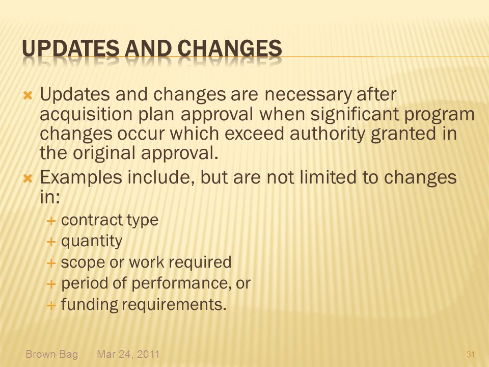 Updates and changes are necessary after acquisition plan approval when significant program changes occur which exceed authority granted in the origina