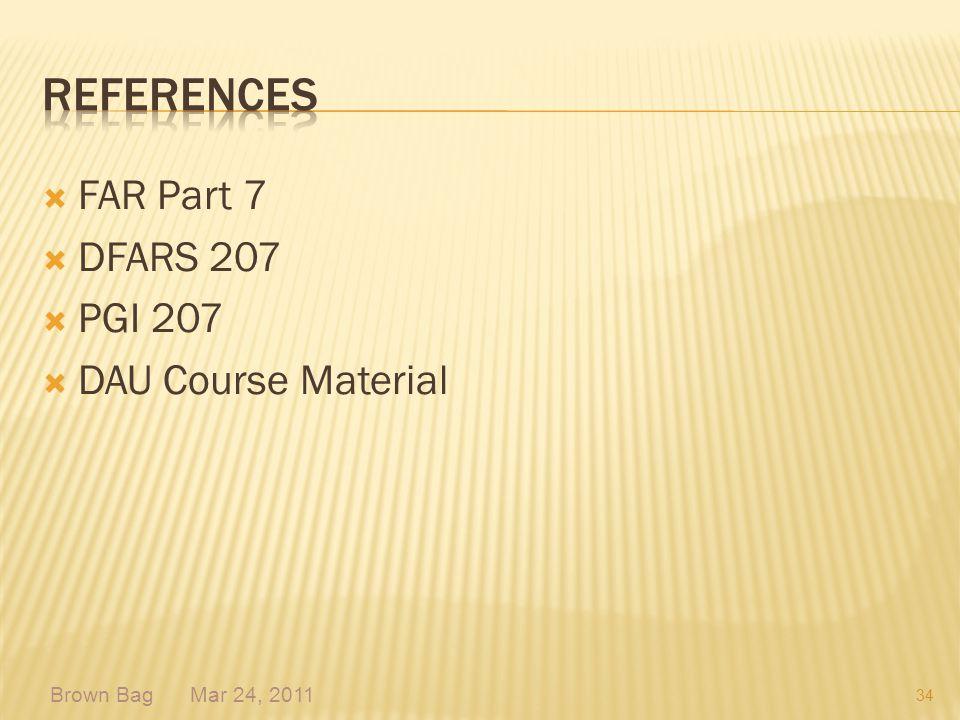 FAR Part 7 DFARS 207 PGI 207 DAU Course Material 34 Brown Bag Mar 24, 2011