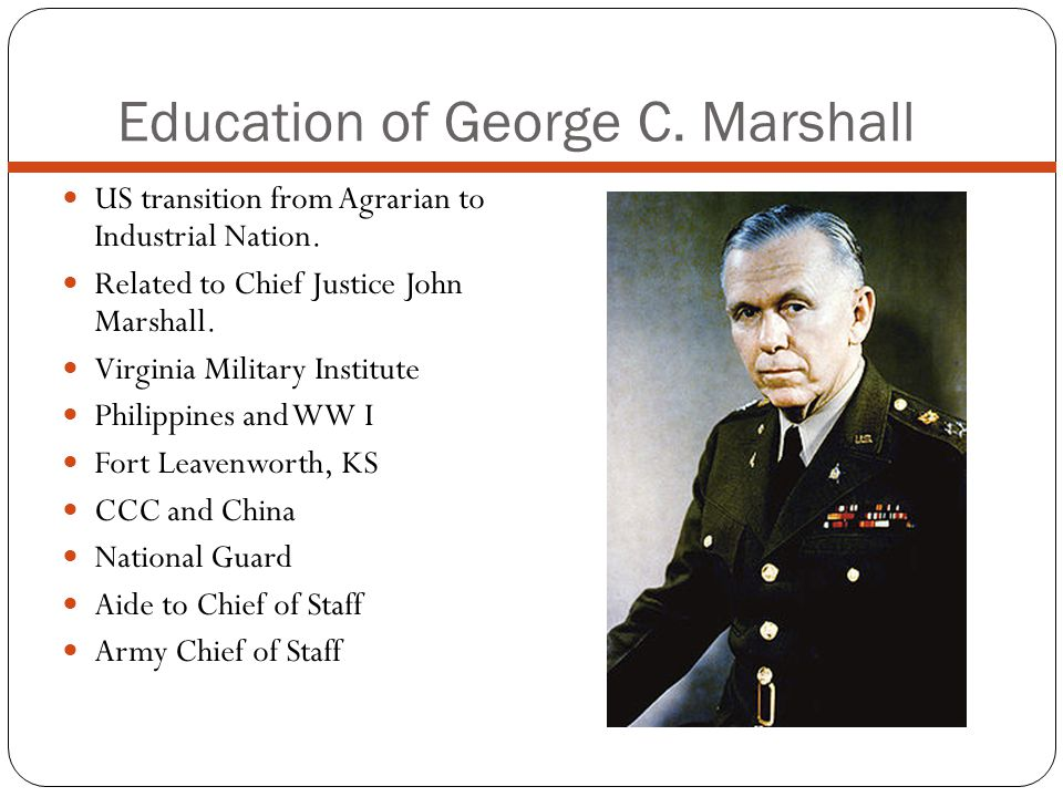 Education of George C. Marshall US transition from Agrarian to Industrial Nation.