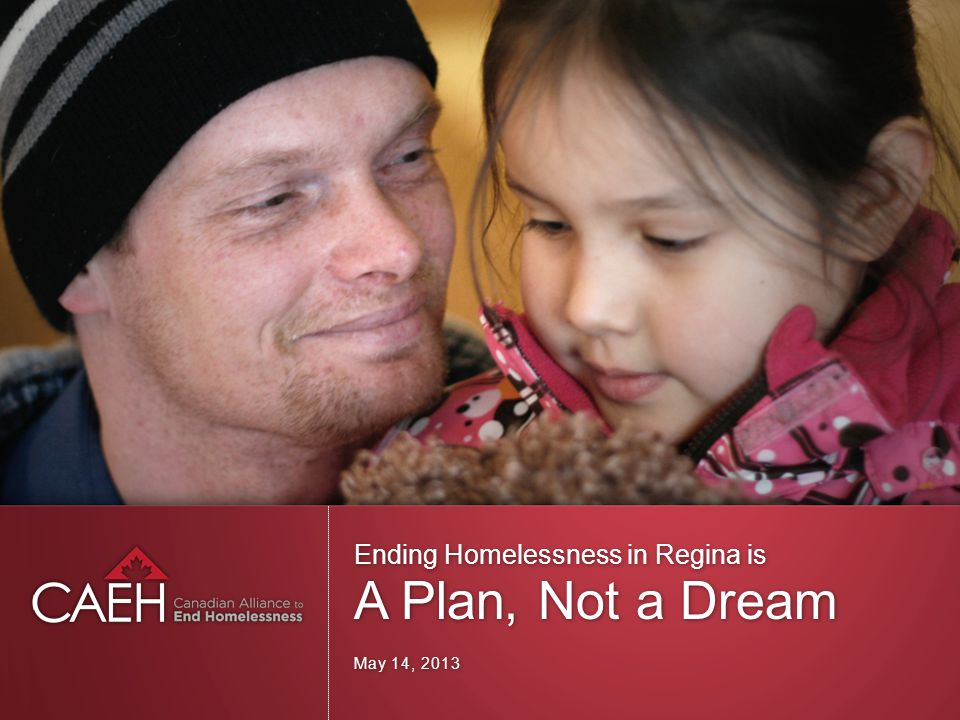 Ending Homelessness in Regina is A Plan, Not a Dream May 14, 2013