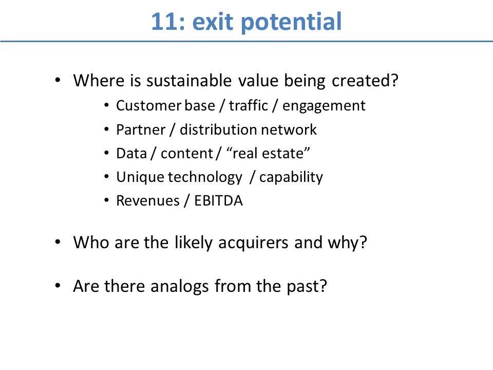 11: exit potential Where is sustainable value being created? Customer base / traffic / engagement Partner / distribution network Data / content / real