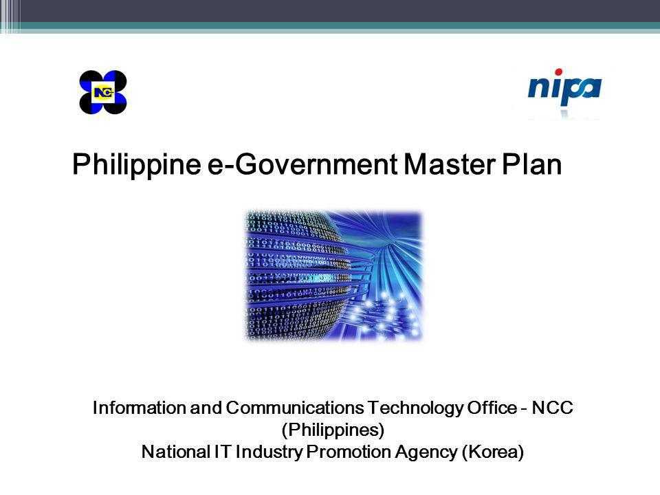 Information and Communications Technology Office - NCC (Philippines) National IT Industry Promotion Agency (Korea) Philippine e-Government Master Plan