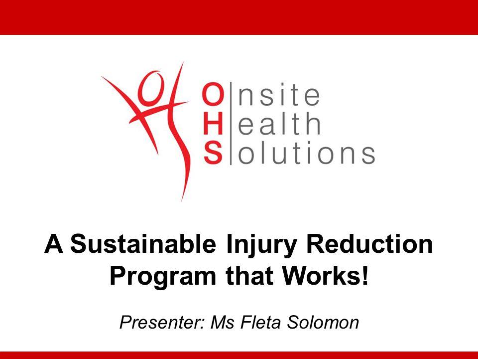A Sustainable Injury Reduction Program that Works! Presenter: Ms Fleta Solomon