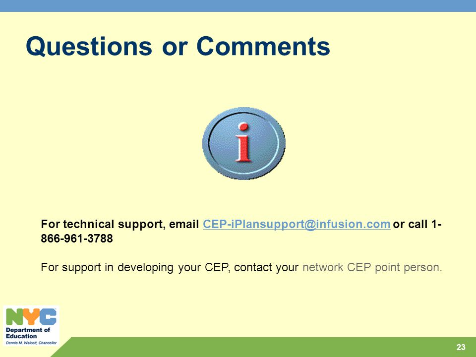 Questions or Comments For technical support, email CEP-iPlansupport@infusion.com or call 1- 866-961-3788CEP-iPlansupport@infusion.com For support in developing your CEP, contact your network CEP point person.