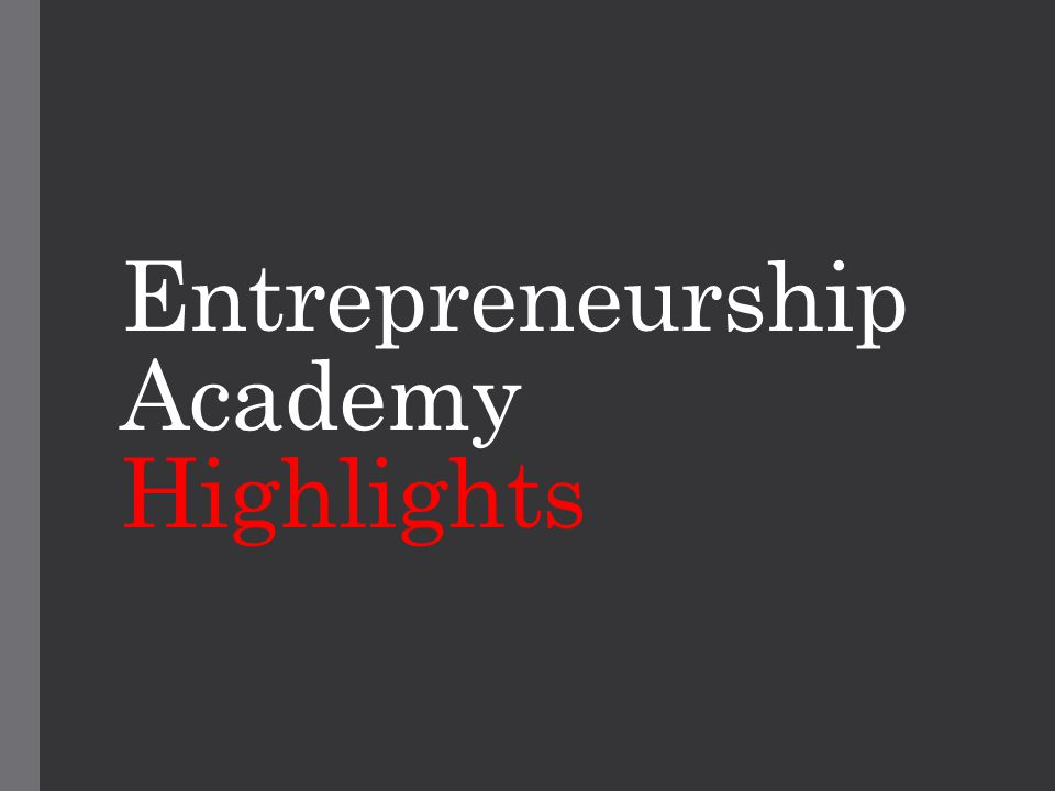 Entrepreneurship Academy Highlights