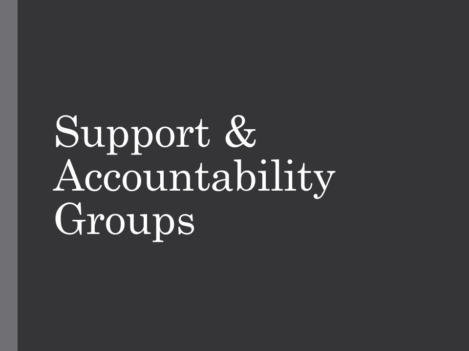 Support & Accountability Groups