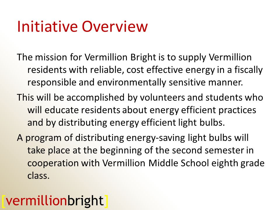 Initiative Overview The mission for Vermillion Bright is to supply Vermillion residents with reliable, cost effective energy in a fiscally responsible and environmentally sensitive manner.
