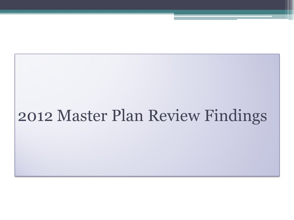 2012 Master Plan Review Findings