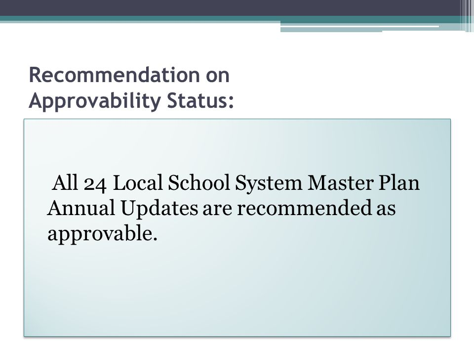 Recommendation on Approvability Status: All 24 Local School System Master Plan Annual Updates are recommended as approvable.