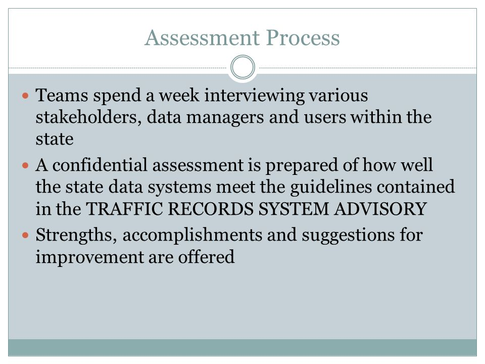 Assessment Process Teams spend a week interviewing various stakeholders, data managers and users within the state A confidential assessment is prepare