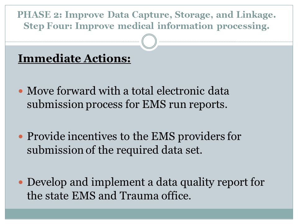 PHASE 2: Improve Data Capture, Storage, and Linkage. Step Four: Improve medical information processing. Immediate Actions: Move forward with a total e