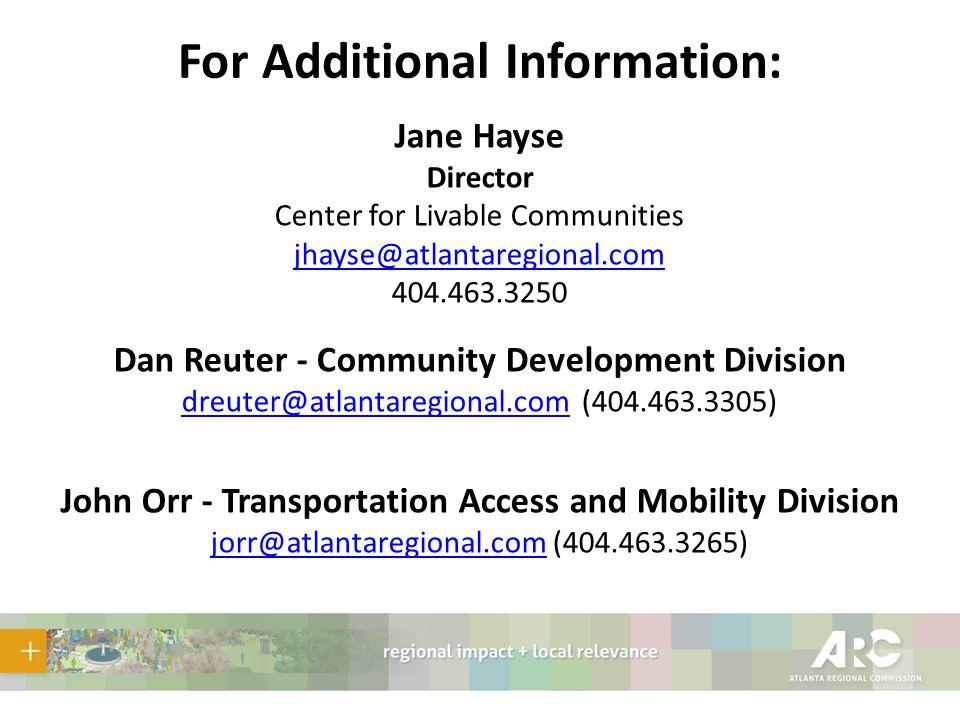 For Additional Information: Jane Hayse Director Center for Livable Communities jhayse@atlantaregional.com 404.463.3250 Dan Reuter - Community Developm