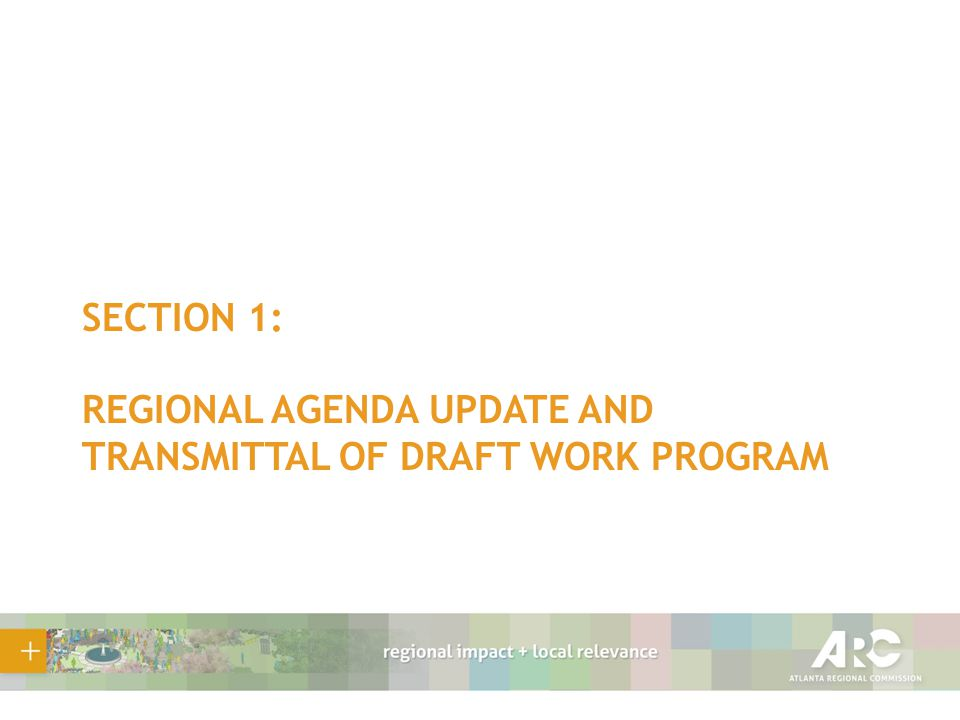 SECTION 1: REGIONAL AGENDA UPDATE AND TRANSMITTAL OF DRAFT WORK PROGRAM