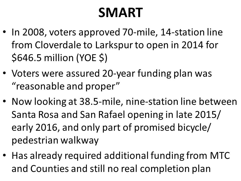 SMART In 2008, voters approved 70-mile, 14-station line from Cloverdale to Larkspur to open in 2014 for $646.5 million (YOE $) Voters were assured 20-