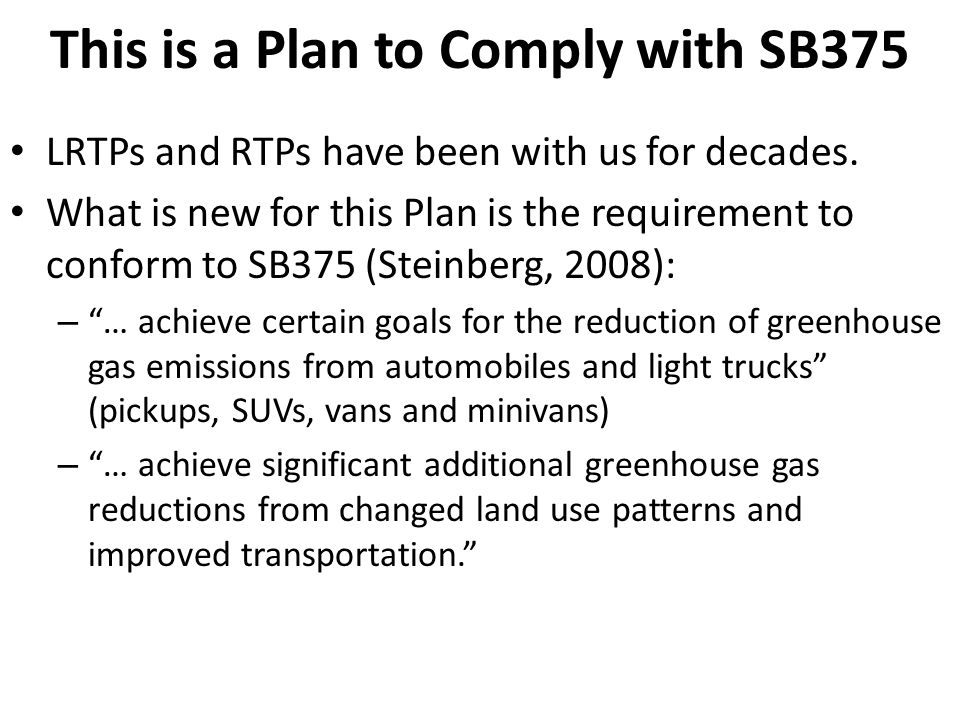This is a Plan to Comply with SB375 LRTPs and RTPs have been with us for decades. What is new for this Plan is the requirement to conform to SB375 (St