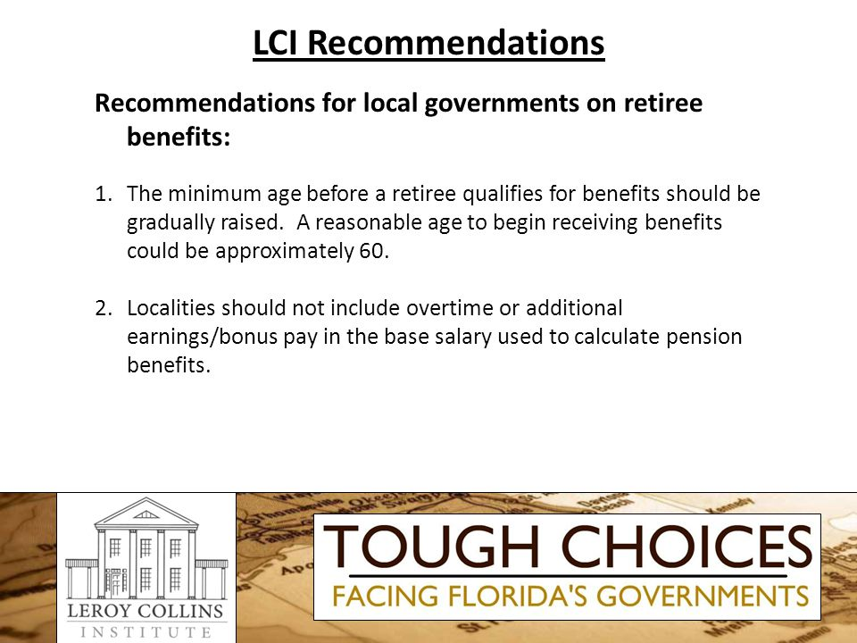 LCI Recommendations Recommendations for local governments on retiree benefits: 1.The minimum age before a retiree qualifies for benefits should be gradually raised.