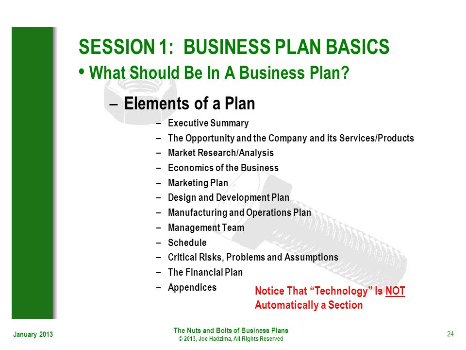 January 2013 24 SESSION 1: BUSINESS PLAN BASICS What Should Be In A Business Plan? – Elements of a Plan – Executive Summary – The Opportunity and the