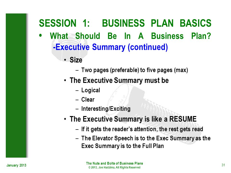 January 2013 31 SESSION 1: BUSINESS PLAN BASICS What Should Be In A Business Plan? -Executive Summary (continued) Size – Two pages (preferable) to fiv
