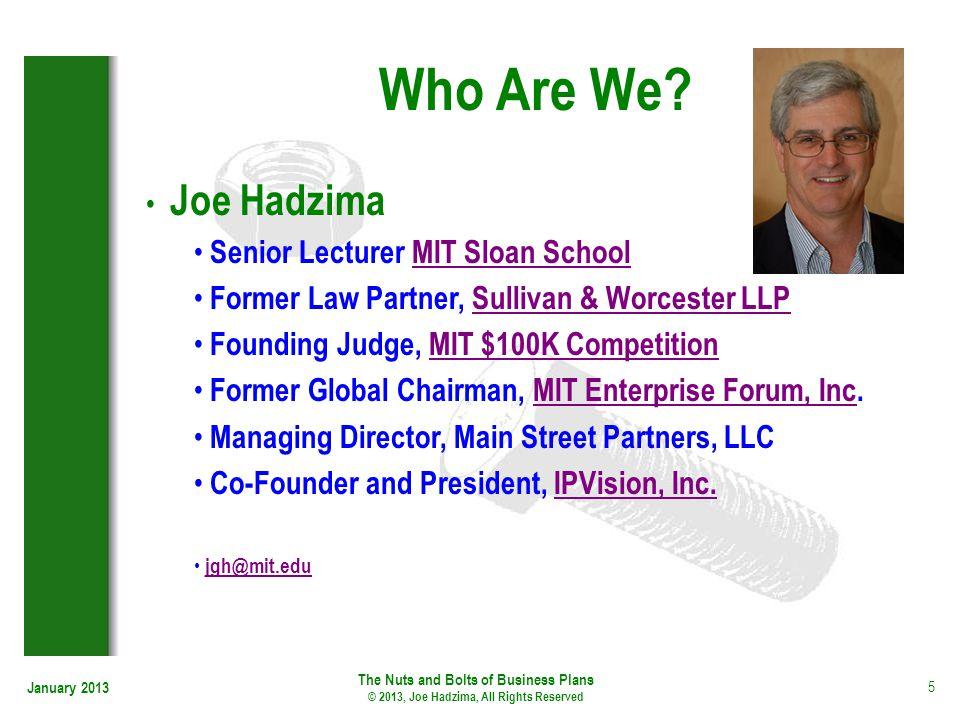 January 2013 5 Who Are We? Joe Hadzima Senior Lecturer MIT Sloan SchoolMIT Sloan School Former Law Partner, Sullivan & Worcester LLPSullivan & Worcest