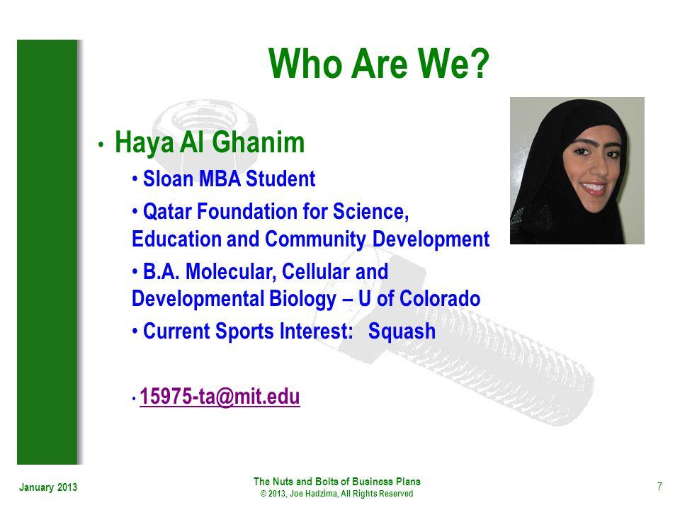 January 2013 7 Who Are We? Haya Al Ghanim Sloan MBA Student Qatar Foundation for Science, Education and Community Development B.A. Molecular, Cellular