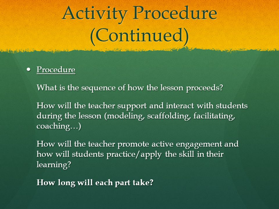 Activity Procedure (Continued) Procedure Procedure What is the sequence of how the lesson proceeds.