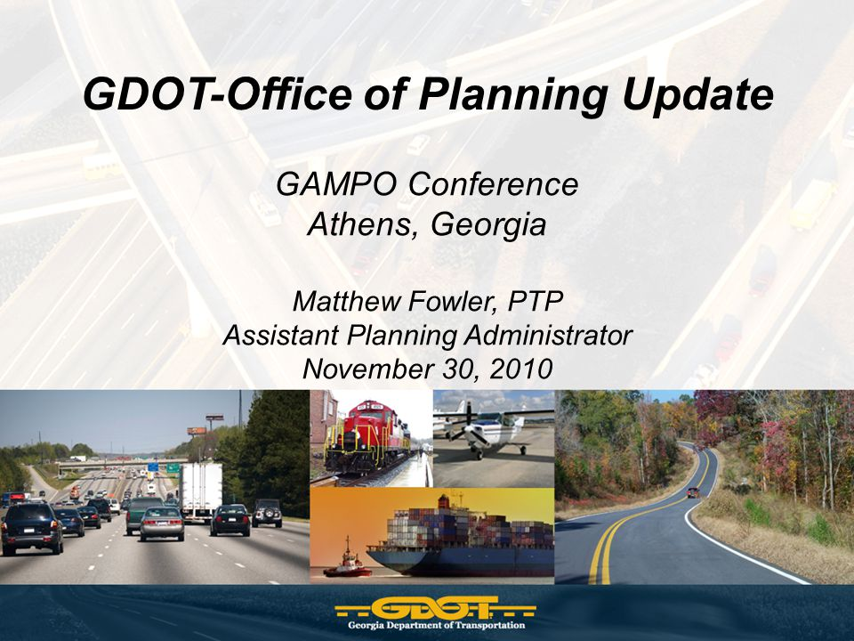 GDOT-Office of Planning Update GAMPO Conference Athens, Georgia Matthew Fowler, PTP Assistant Planning Administrator November 30, 2010