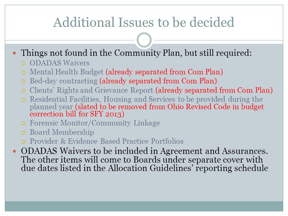 Additional Issues to be decided Things not found in the Community Plan, but still required: ODADAS Waivers Mental Health Budget (already separated fro