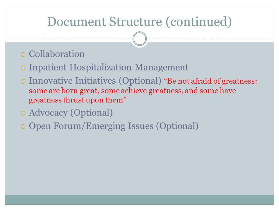 Document Structure (continued) Collaboration Inpatient Hospitalization Management Innovative Initiatives (Optional) Be not afraid of greatness: some a