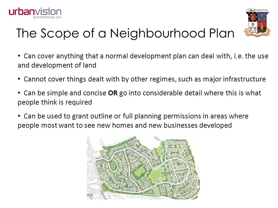 The Scope of a Neighbourhood Plan Can cover anything that a normal development plan can deal with, i.e.