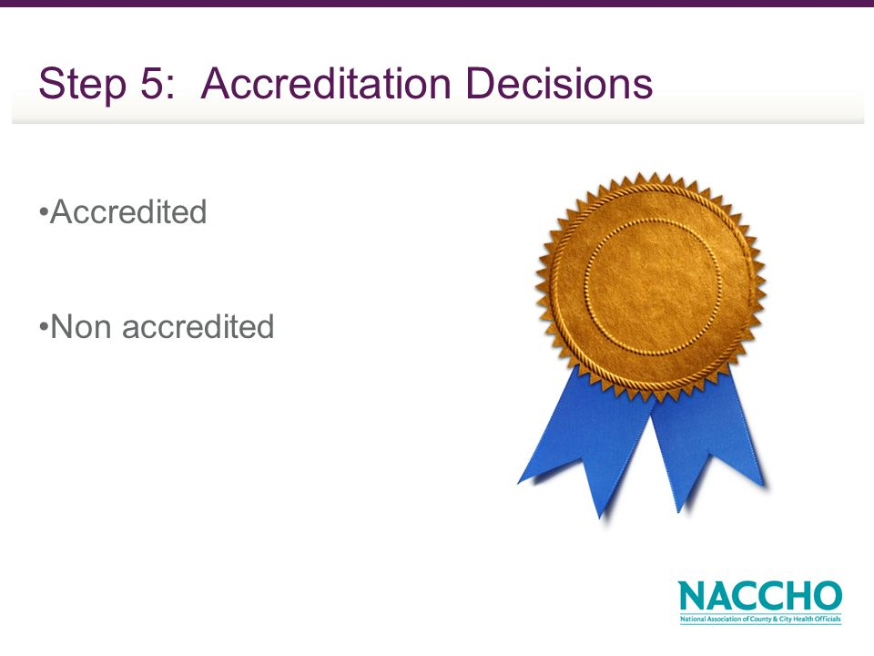 Step 5: Accreditation Decisions Accredited Non accredited