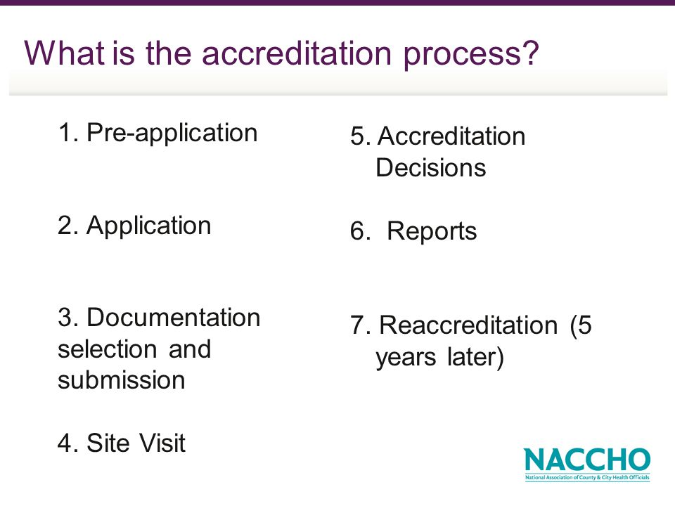 What is the accreditation process? 1. Pre-application 2. Application 3. Documentation selection and submission 4. Site Visit 5. Accreditation Decision